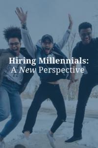 Hiring Millennials: A New Perspective