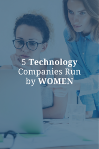 5 Technology Companies Run by Women