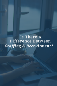 staffing and recruiting